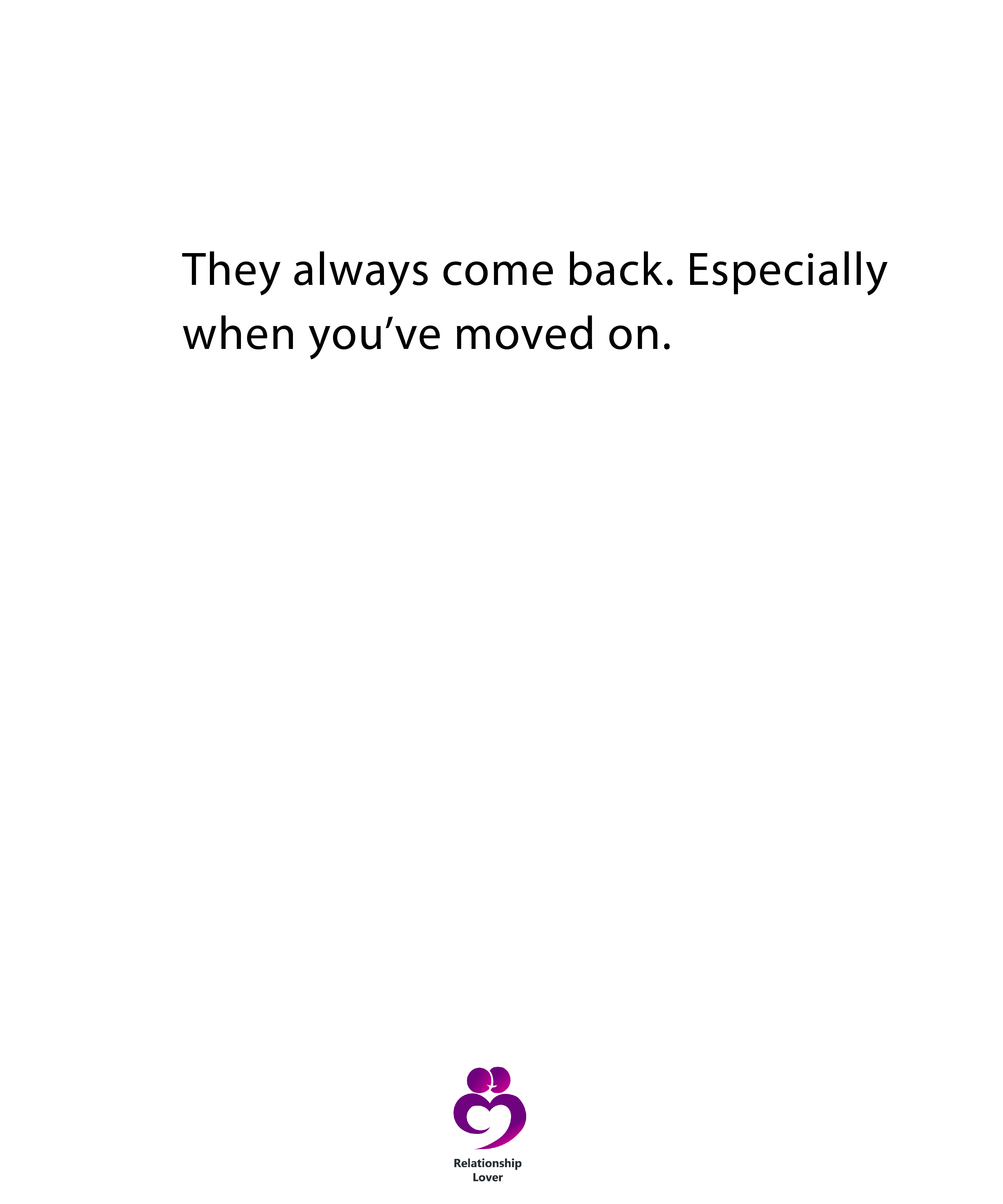 They Always Come Back Especially When You Ve Moved On Get Over Him Quotes Mood Quotes Come Back Quotes