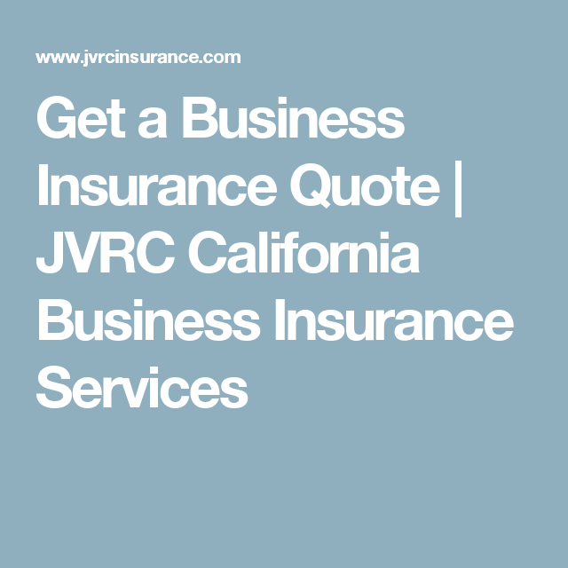Get A Business Insurance Quote Jvrc California Business Insurance Services Business Insurance