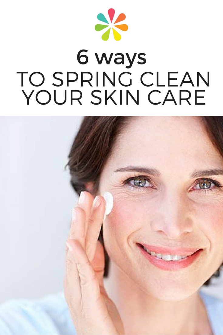 6 Ways to Spring Clean Your Skin Care Routine