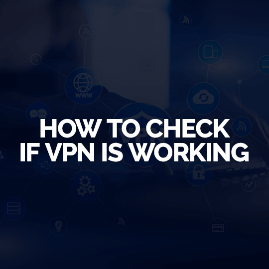 How To Check If You Are Using A Vpn