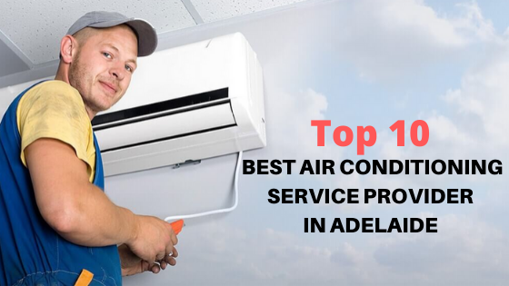 Top 10 Best Air Conditioning Service Provider in Adelaide