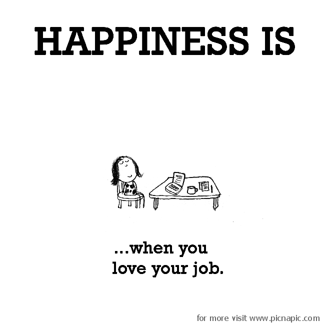 happiness is when you love your job love your job quotes love