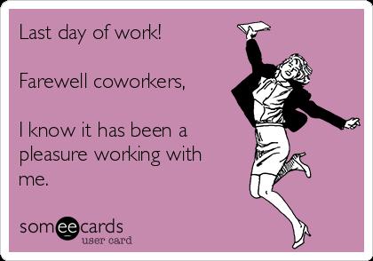25 Memes To Celebrate Your Last Day At Work Spruche Zum Abschied Kollegen Spruche Zum Ruhestand Zitate Zum Abschied