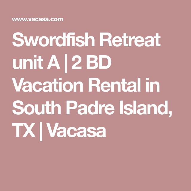 Swordfish Retreat Unit A - South Padre Island, TX