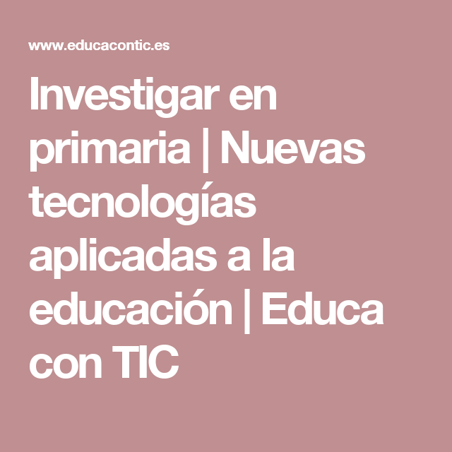 Investigar en primaria | Nuevas tecnologías aplicadas a la educación | Educa con TIC
