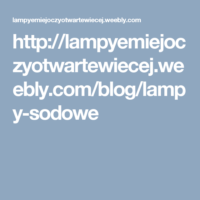 http://lampyemiejoczyotwartewiecej.weebly.com/blog/lampy-sodowe