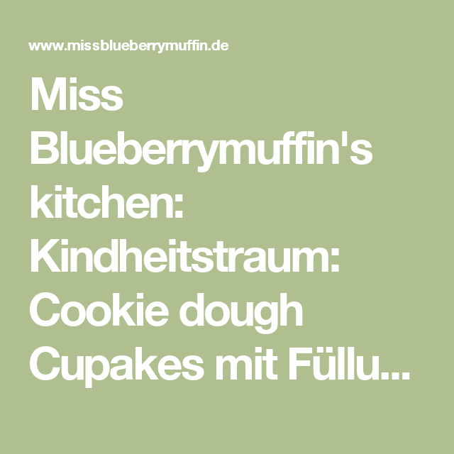 Miss Blueberrymuffin's kitchen: Kindheitstraum: Cookie dough Cupakes mit Füllung