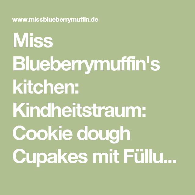 Miss Blueberrymuffin's kitchen: Kindheitstraum: Cookie dough Cupakes mit Füllung