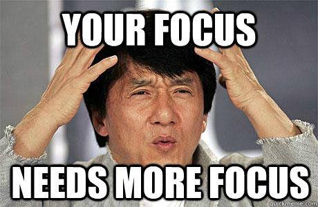 dc42114ffceb9cc5ff6dd4db0a9bc6d2 your focus needs more focus your focus needs more focus epic