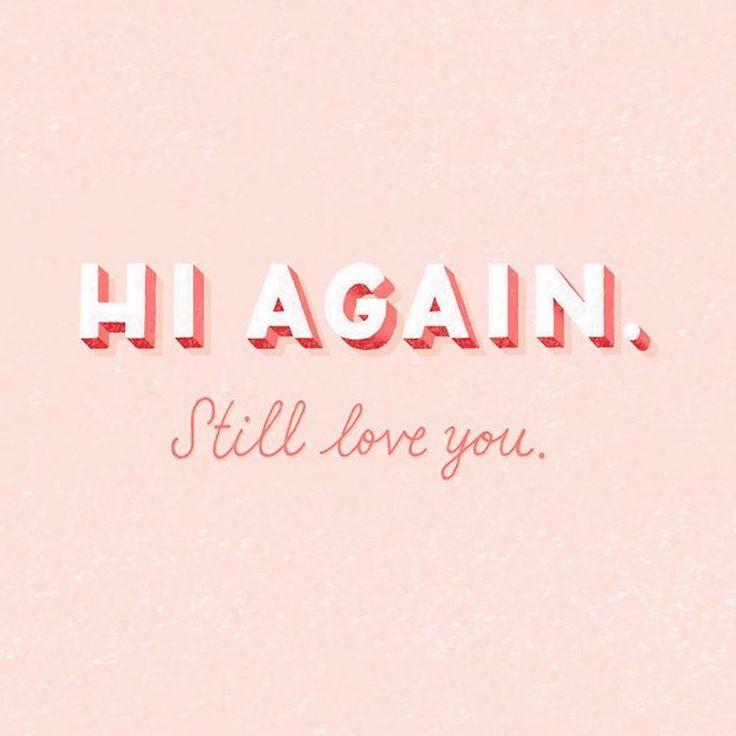 Hi again. Still love you | Pinterest: nasti…