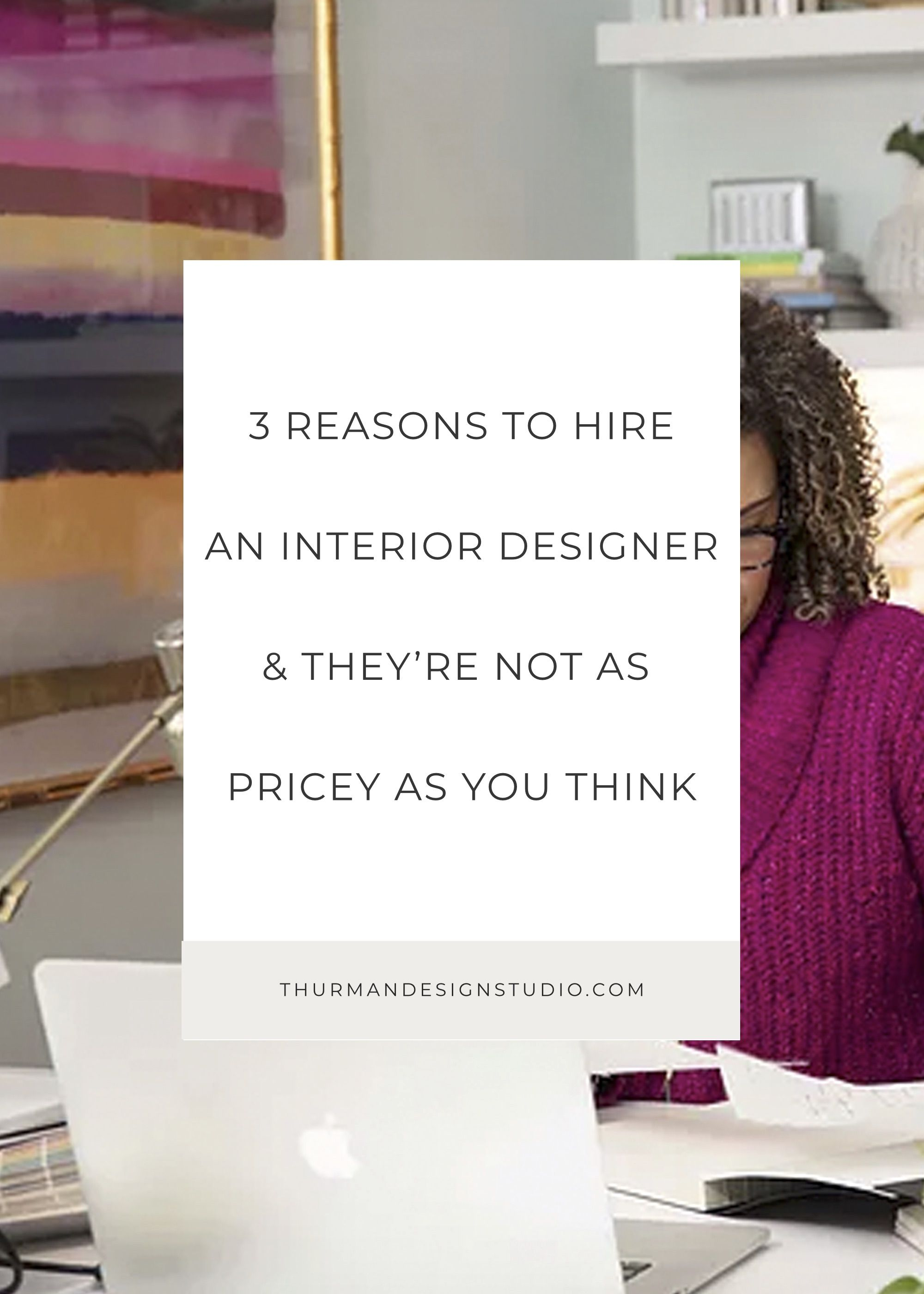 3 reasons you should hire an interior designer and theyre not as pricey