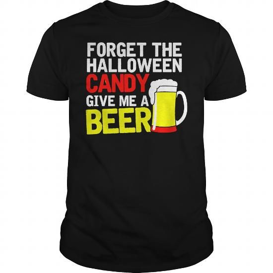 FORGET THE HALLOWEEN CANDY GIVE ME A BEER #Halloween