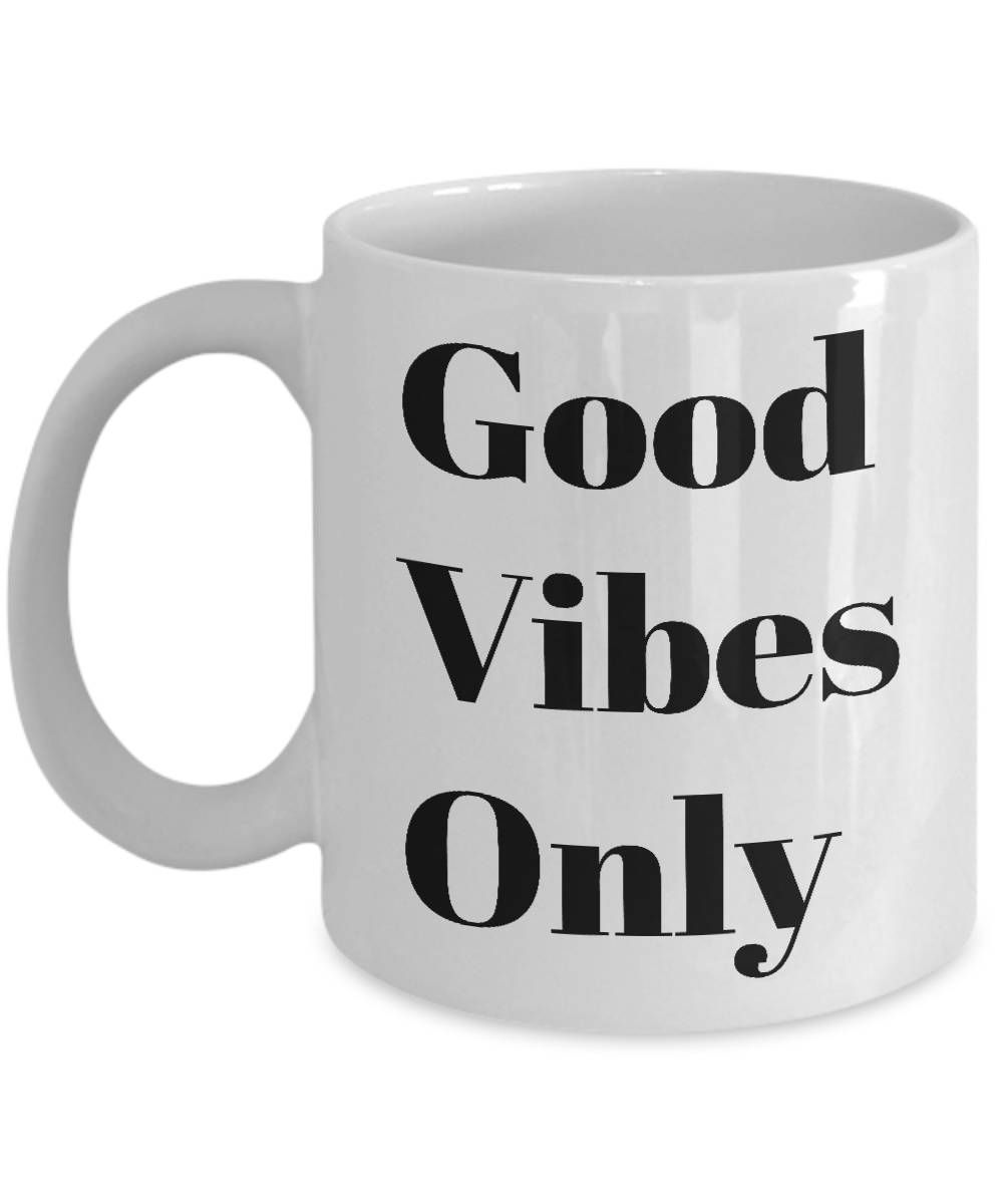 Positive Message Good Vibes Only Coffee Mug Gift By