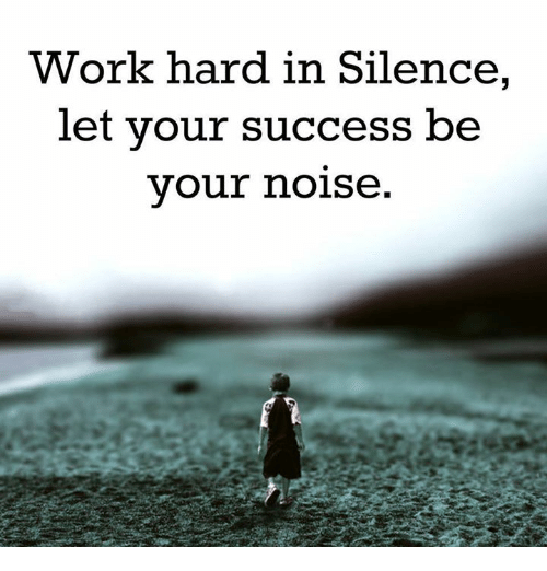 Memes And Hardness Work Hard In Silence Let Your Success Be Your Noise Work Hard In Silence Work Hard Let It Be