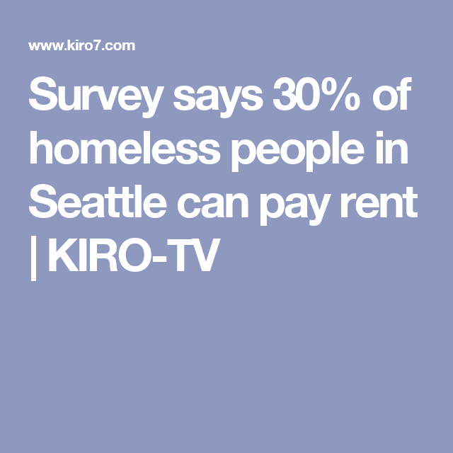 Survey Says 30 Of Homeless People In Seattle Can Pay Rent Kiro Tv Homeless People Seattle Local Studies