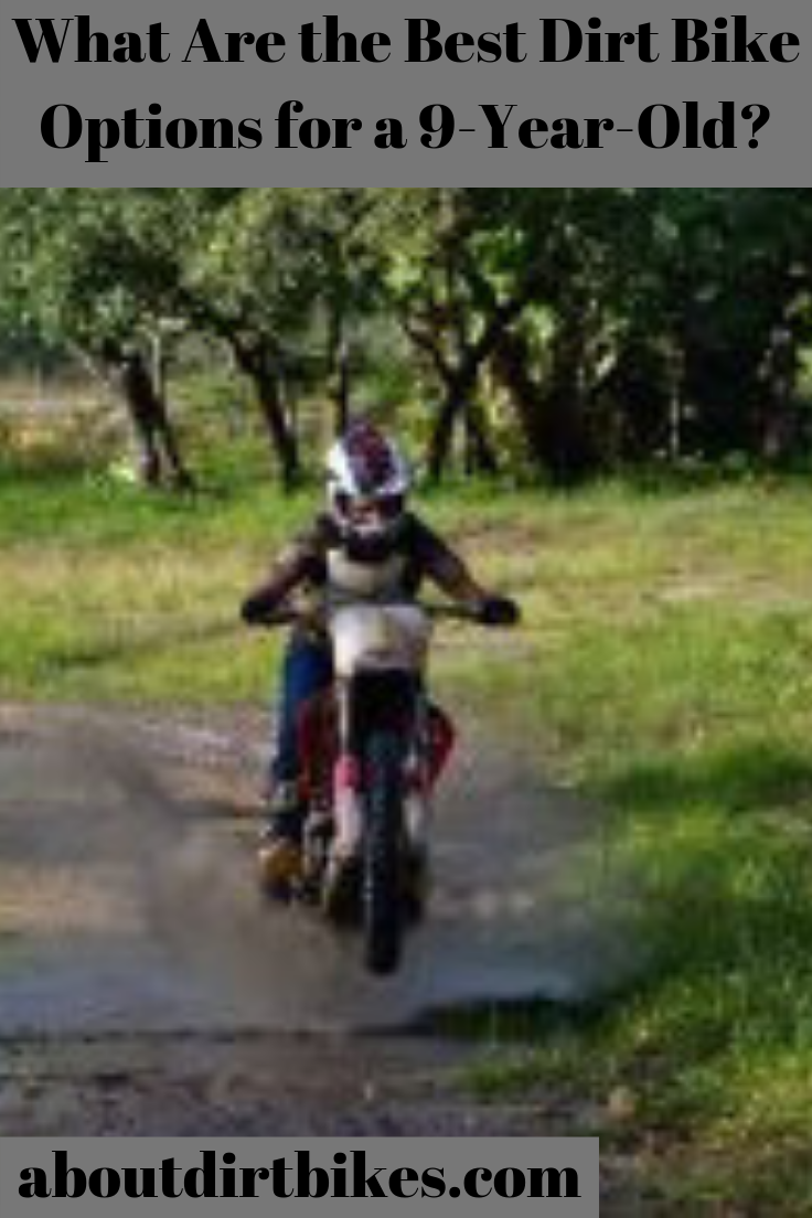 What Are The Best Dirt Bike Options For A 9 Year Old Cool Dirt