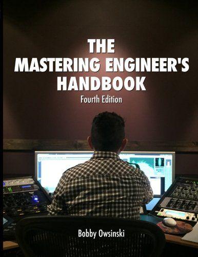 The Mastering Engineer S Handbook 4th Edition Bobby Owsin Https Www Amazon Com Dp 0998503320 Ref Cm Sw R Pi Awdb Audio Mastering Music Engineers Top Books