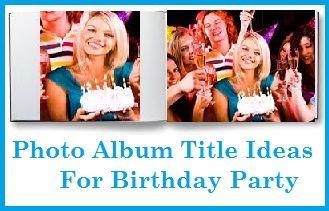 photo album title ideas for birthday photo album title ideas for