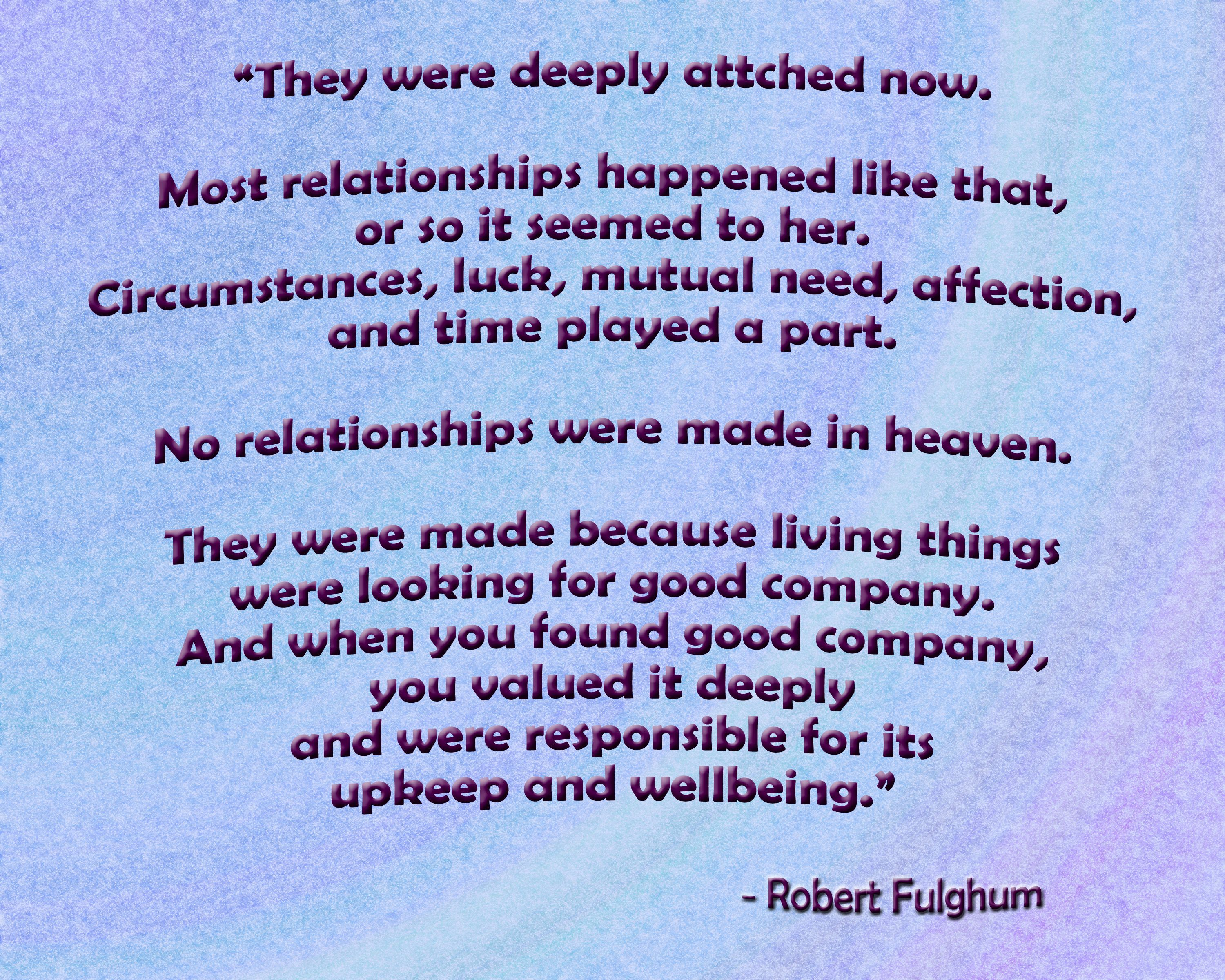 Robert Fulghum Quote No Relationships Are Made In Heaven Words Of Wisdom Quotes Words