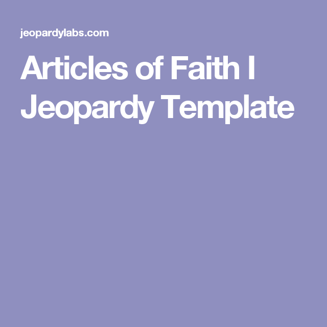 Articles of Faith I Jeopardy Template