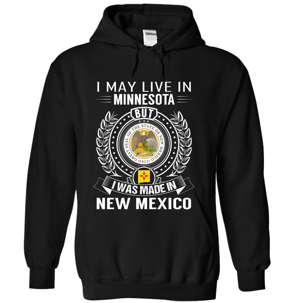 I May Live In Minnesota But I Was Made In New Mexico T-Shirts, Hoodies. VIEW DETAIL ==► https://www.sunfrog.com/States/I-May-Live-In-Minnesota-But-I-Was-Made-In-New-Mexico-jvjopcbntw-Black-Hoodie.html?id=41382