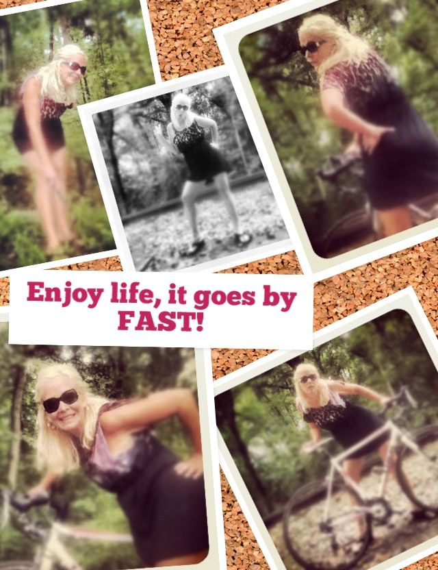 Enjoy your life, it goes by way too Fast!