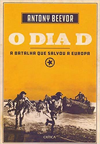 O Dia D Antony Beevor Maria Beatriz De Medina Amazon Com Br Livros Batalha Leitura De Livros Dia D