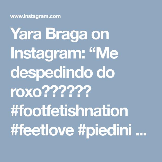 "Yara Braga on Instagram: ""Me despedindo do roxo😍👣👣👣👣😂 #footfetishnation #feetlove #piedini #feetstagram #lovefeet #prettyfeet #prettytoes #barefeet #belospezinhos…"" • Instagram"