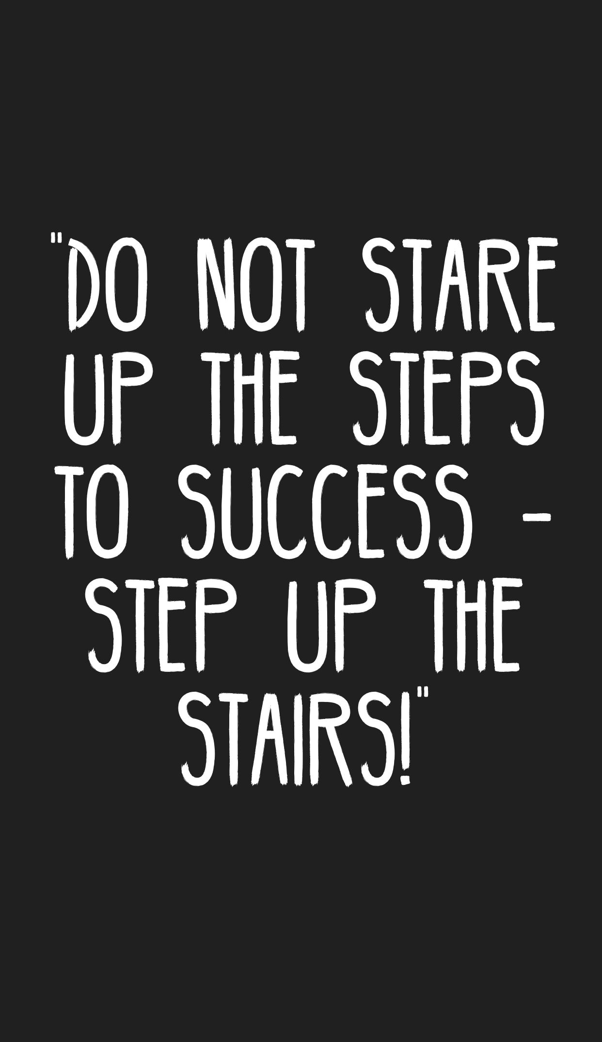Do Not Stare Up The Steps To Success Step Up The Stairs Quotes