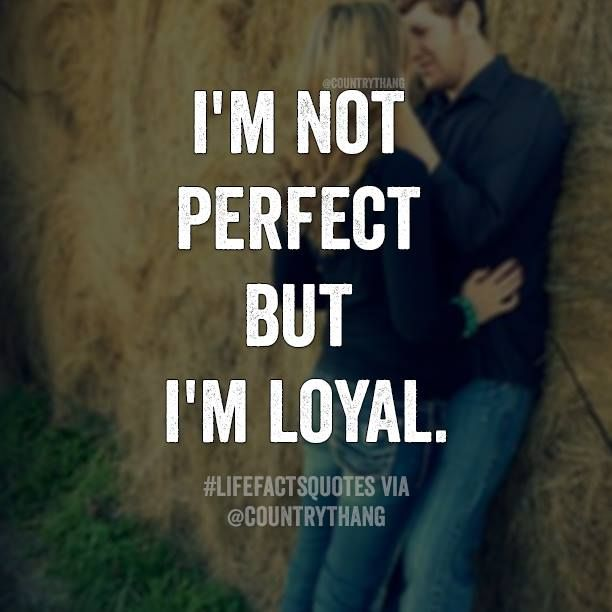 I M Not Perfect But Loyal Relationshipgoals Relationshipquotes Lifefactquotes Countrythang Country Inspirational Quotes Matching Quotes Perfection Quotes