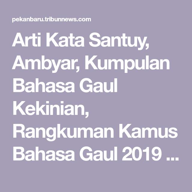 Arti Kata Santuy Ambyar Kumpulan Bahasa Gaul Kekinian Rangkuman Kamus Bahasa Gaul 2019 Halaman 4 Tribun Pekanbaru Bahasa Anjuran