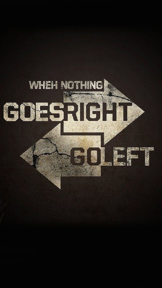 When Nothing Goes Right Go Left Free Mobile Phone Wallpapers