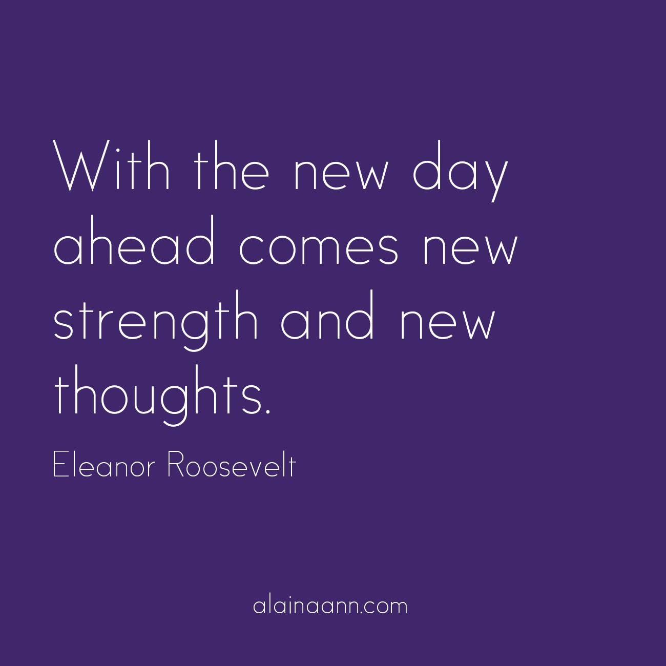With The New Day Ahead Comes New Strength And New Thoughts Eleanor