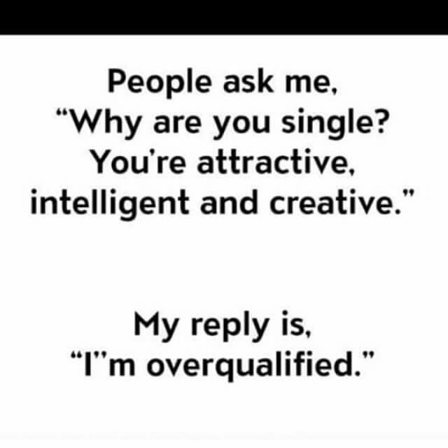 It Always Amazes Me When Beautiful People Don T Know They Are Beautiful Inside And Out Single Girl Memes Single Girl Humor Funny Quotes