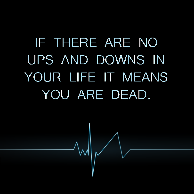 If There Are No Ups And Downs In Your Life It Means You Are Dead Quotes Upsanddowns Life Quotes Motivational Words Writer Quotes