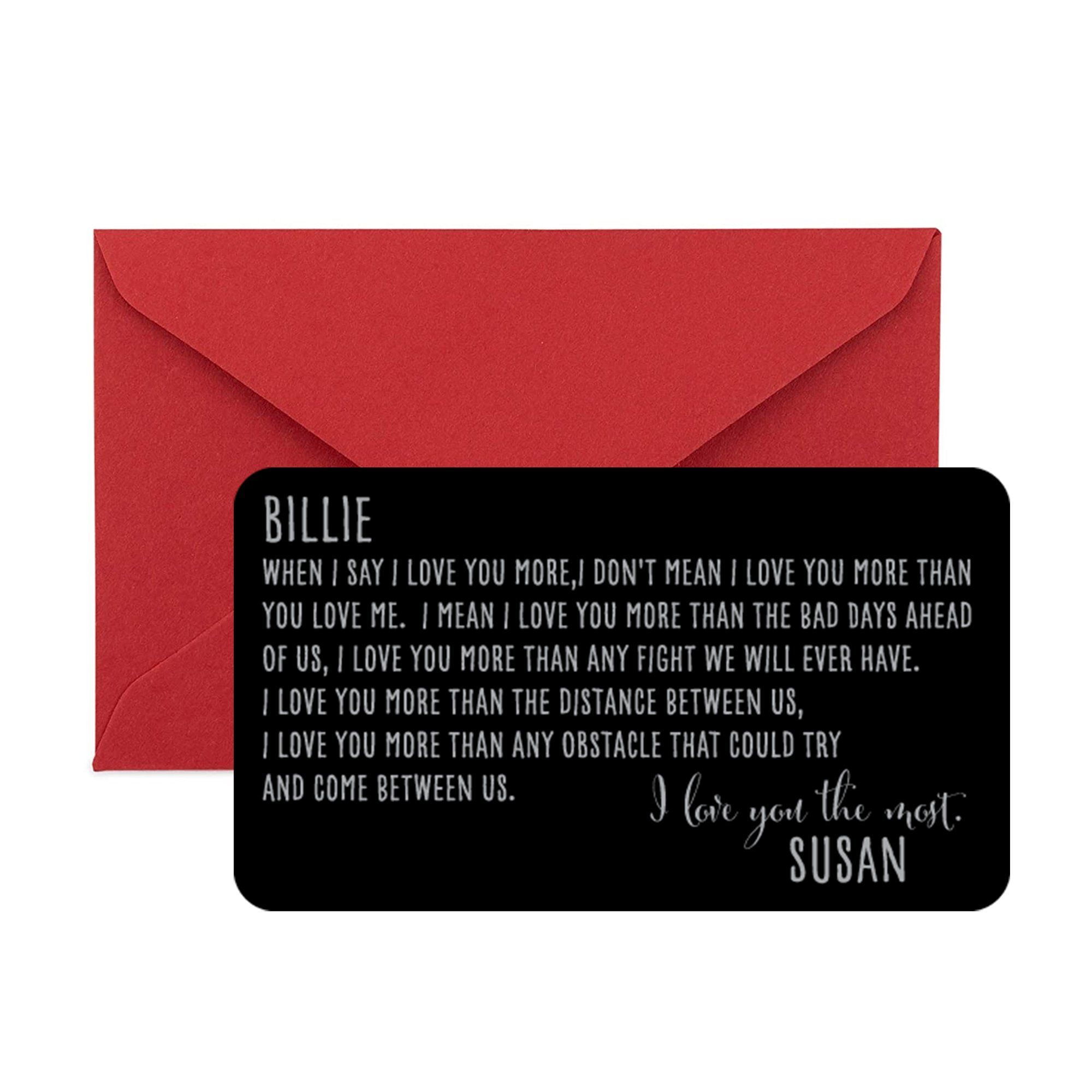 """Engraved Wallet Insert For Men, Boyfriend - Mini Love Message Perfect for Valentine's, Anniversary, Wedding, For the Man I Love MEASUREMENT: Each measure approximately credit card sized (Just 3.5"""" x 2."""" x 0.02""""). Fits Perfectly in Any Wallet!AWESOME QUALITY: This cute wallet insert is made of highest quality anodized aluminum which is sturdy and lightweight. Will not bend!100% MADE IN USA: Metal Made and Laser Engraving done in the USAGIFT READY: Packaged in a sexy red envelope ready for your bo"""
