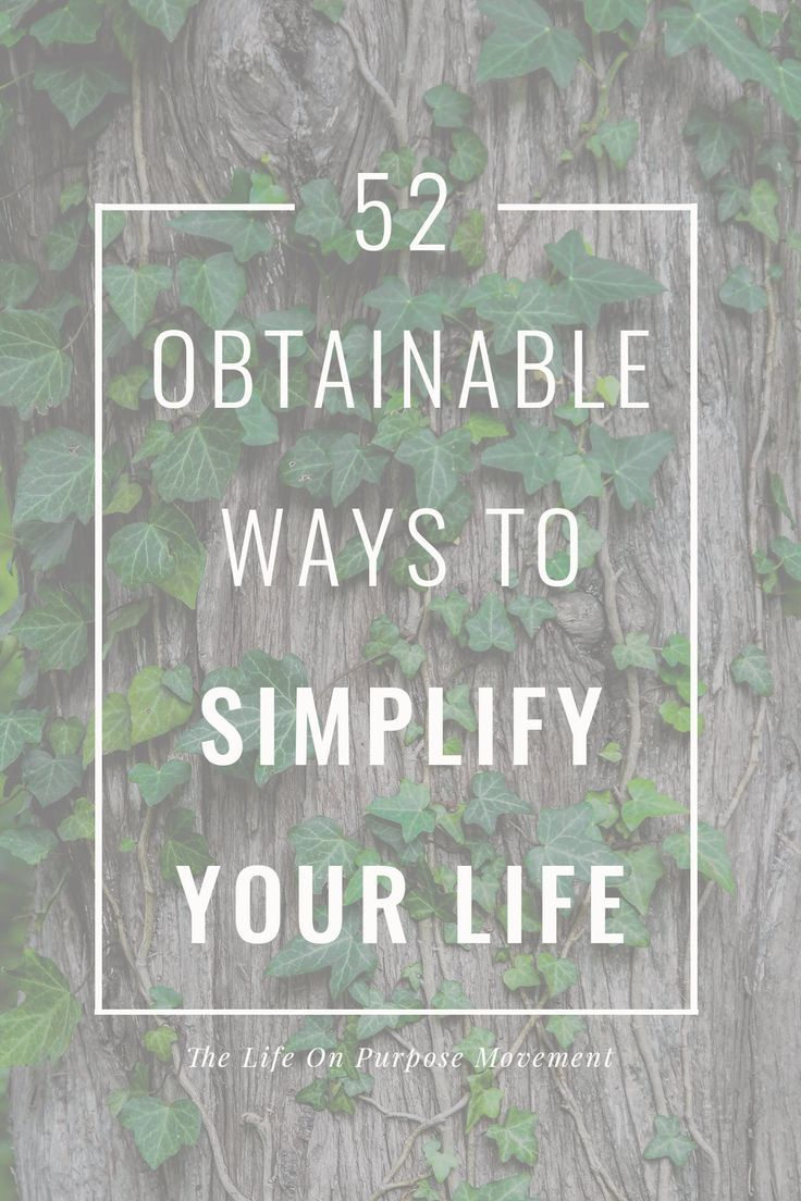52 Obtainable Ways to Simplify Your Life in 2020 Simple
