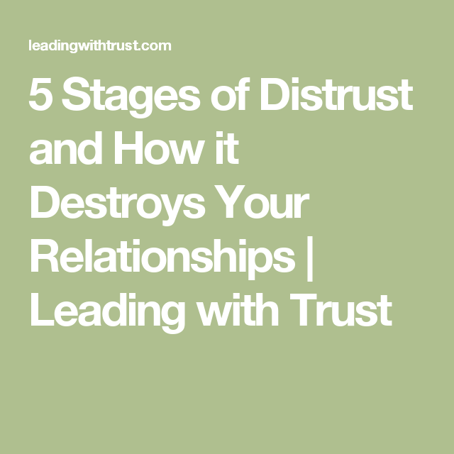 5 Stages Of Distrust And How It Destroys Your Relationships Leading With Trust Relationship Destroyed Life