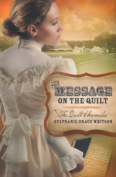 Stephanie Grace Whitson - The Message on the Quilt / https://www.goodreads.com/book/show/15850385-the-message-on-the-quilt