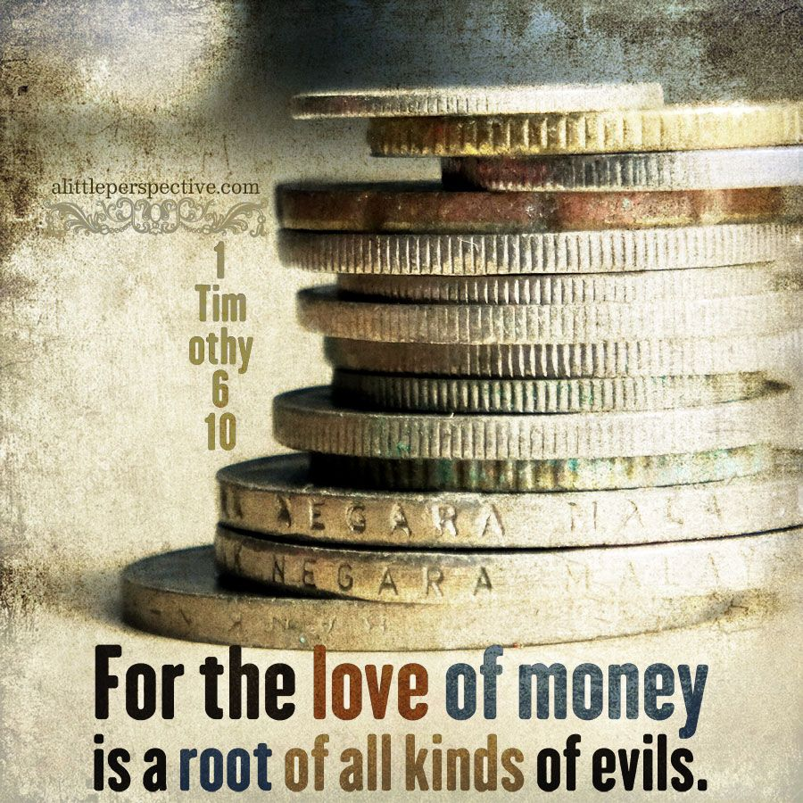 For The Love Of Money Is The Root Of All Kinds Of Evil 1 Timothy 6 10 Scripture Pictures At Alittleperspe Scripture Pictures Love And Money Quotes Scripture