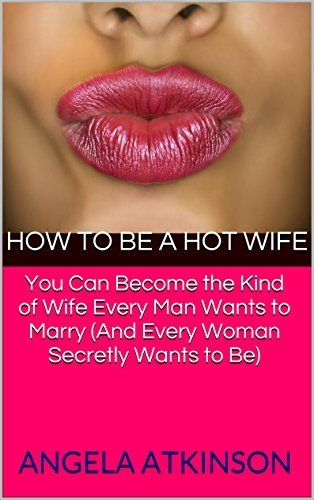 How To Be A Hot Wife Become The Kind Of Wife Every Man -2169