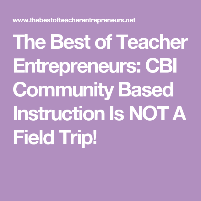 The Best Of Teacher Entrepreneurs Cbi Community Based Instruction
