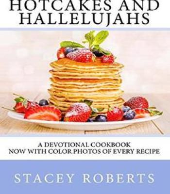 Hotcakes and hallelujahs a devotional cookbook featuring 90 hotcakes and hallelujahs a devotional cookbook featuring 90 daybreak devotions and 30 easy and delicious forumfinder Image collections
