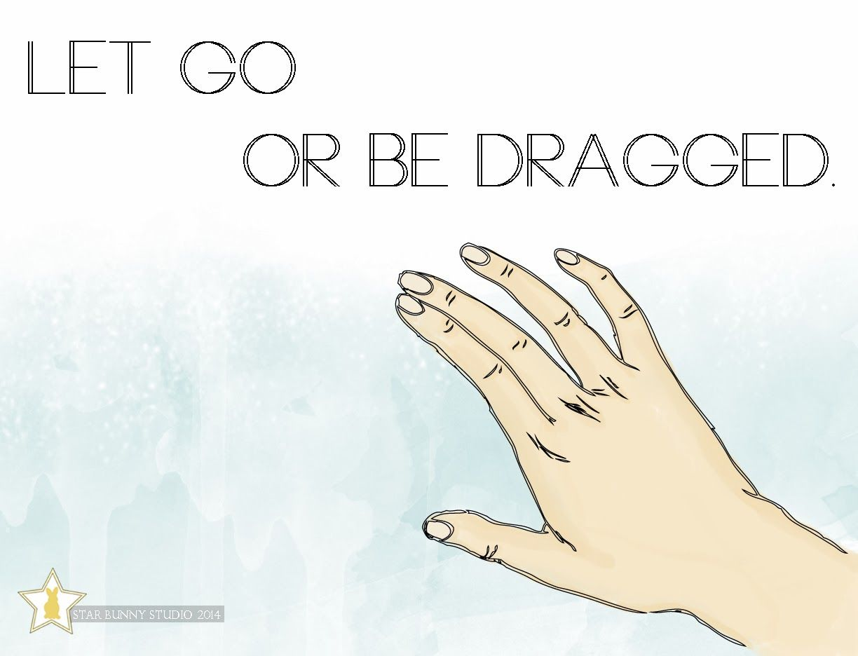 Let Go, Or Be Dragged. #Quote