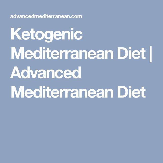 Ketogenic Mediterranean Diet Advanced Mediterranean Diet Mediterranean Diet Diet Ketogenic