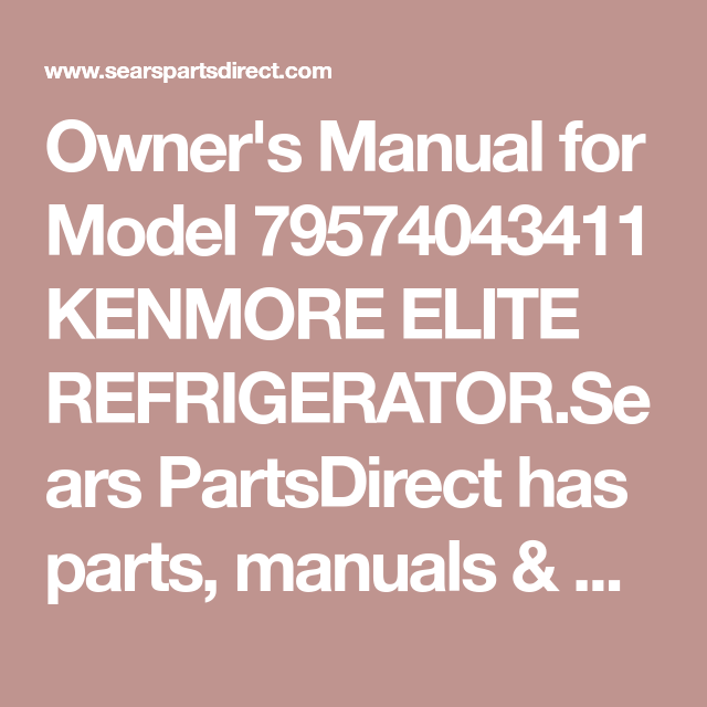Owner S Manual For Model 79574043411 Kenmore Elite Refrigerator Sears Partsdirect Has Parts Manuals Part Diagrams For All Types Kenmore Elite Kenmore Manual