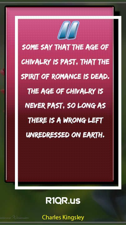 Romance Quote-Some say that the age of chivalry is past, that the spirit of romance is dead. The age of chivalry is never past, so long as there is a wrong left unredressed on earth. #romancequotes #romancequote #romancequoted #romancequotemondays #romancequoteoftheday #romancequotesoriginal #romancequoteapep #romancequotee #romancequotesh #chivalryquotes
