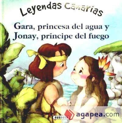 Título Gara Princesa Del Agua Y Jonay Príncipe Del Fuego Leyendas Canarias Autoras Cristina Falcón Texto Y Marifé Día De Canarias Leyendas Principe