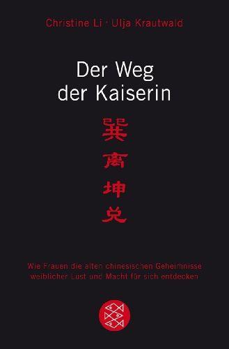 Der Weg der Kaiserin: Wie Frauen die alten chinesischen Geheimnisse weiblicher Lust und Macht für sich entdecken von Christine Li http://www.amazon.de/dp/3596169267/ref=cm_sw_r_pi_dp_CVMzub1D15H4N