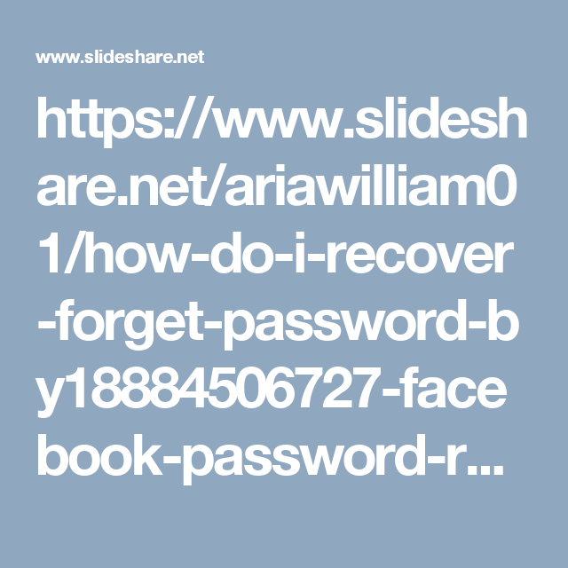 https://www.slideshare.net/ariawilliam01/how-do-i-recover-forget-password-by18884506727-facebook-password-recovery